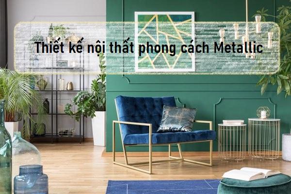 Thiết Kế Nội Thất Metallic Cho Một Không Gian Sang Trọng Tiện Nghi